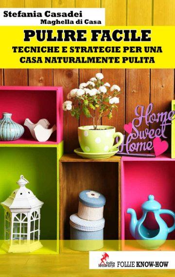 Pulire Facile. Tecniche e strategie per una casa naturalmente pulita.